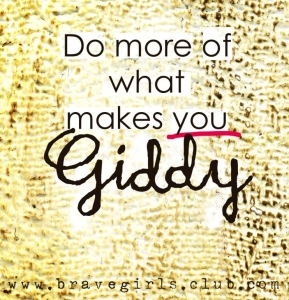 Do more of what makes you giddy.