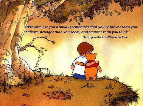 promise-me-youll-always-remember-youre-braver-than-you-believe-and-stronger-than-you-seem-and-smarter-than-you-think-2