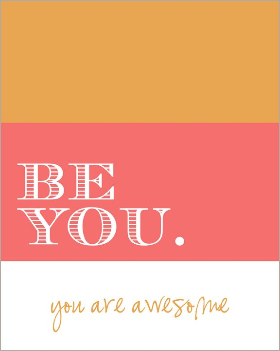 Be you. You are awesome.
