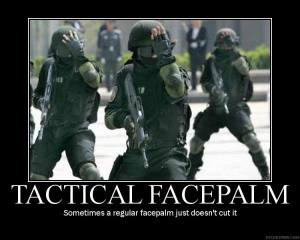 Soldiers in tactical gear with palms covering one eye lens of glasses: Tactical facepalm, sometimes a regular facepalm just doesn't cut it.