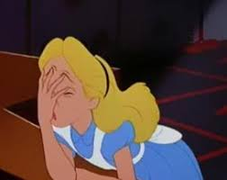 Disney's Alice in Wonderland facepalming.