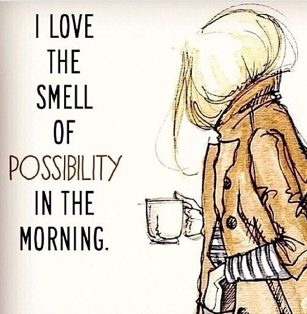 Drawing of a woman holding a cup of coffee with the words I love the smell of possibility in the morning.