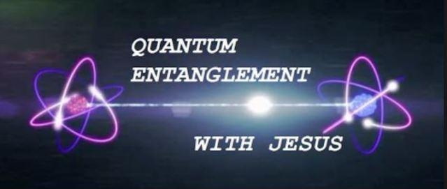 quantum entanglement with jesus