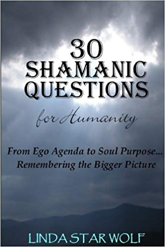 book cover for 30 shamanic questions for humanity: from ego agenda to soul purpose...remembering the bigger picture. By Linda Star Wolf.