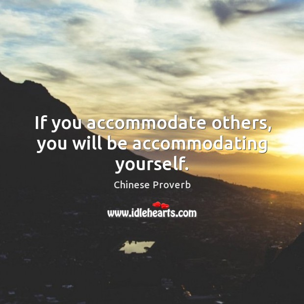 if-you-accommodate-others-you-will-be-accommodating-yourself
